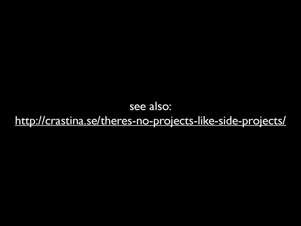 see also: http://crastina.se/theres-no-projects...