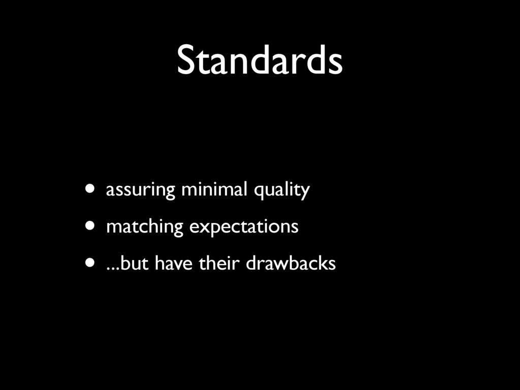 Standards • assuring minimal quality • matching...