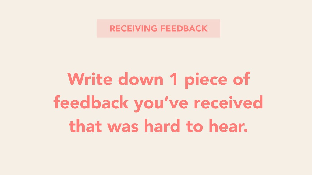 RECEIVING FEEDBACK Write down 1 piece of feedba...
