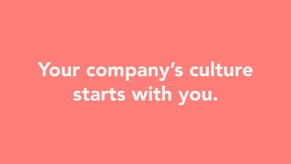 Your company's culture starts with you.