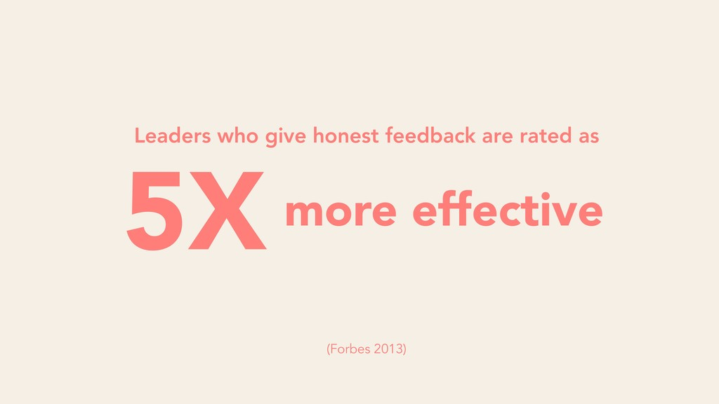 5X more effective Leaders who give honest feedb...