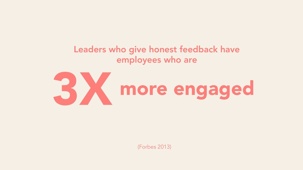 3X more engaged Leaders who give honest feedbac...