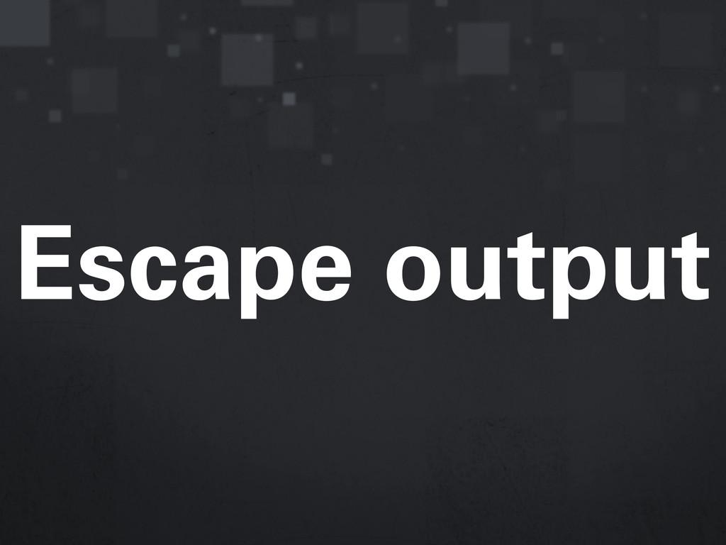 Escape output