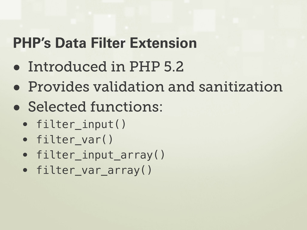 • Introduced in PHP 5.2 • Provides validation a...
