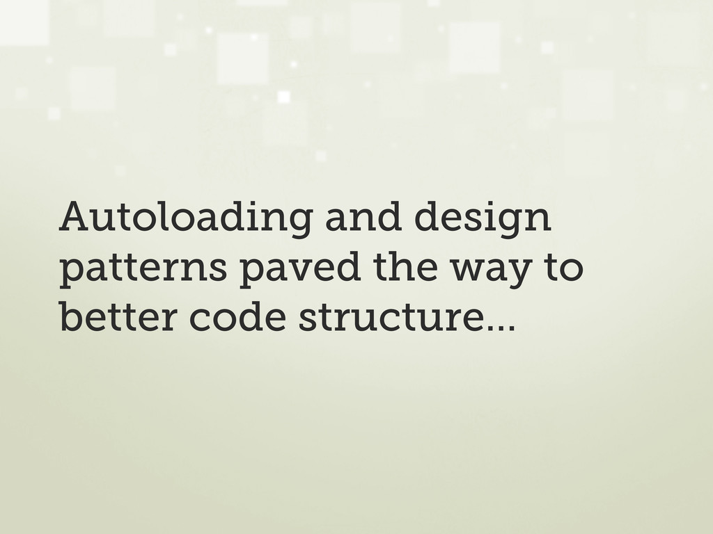 Autoloading and design patterns paved the way t...