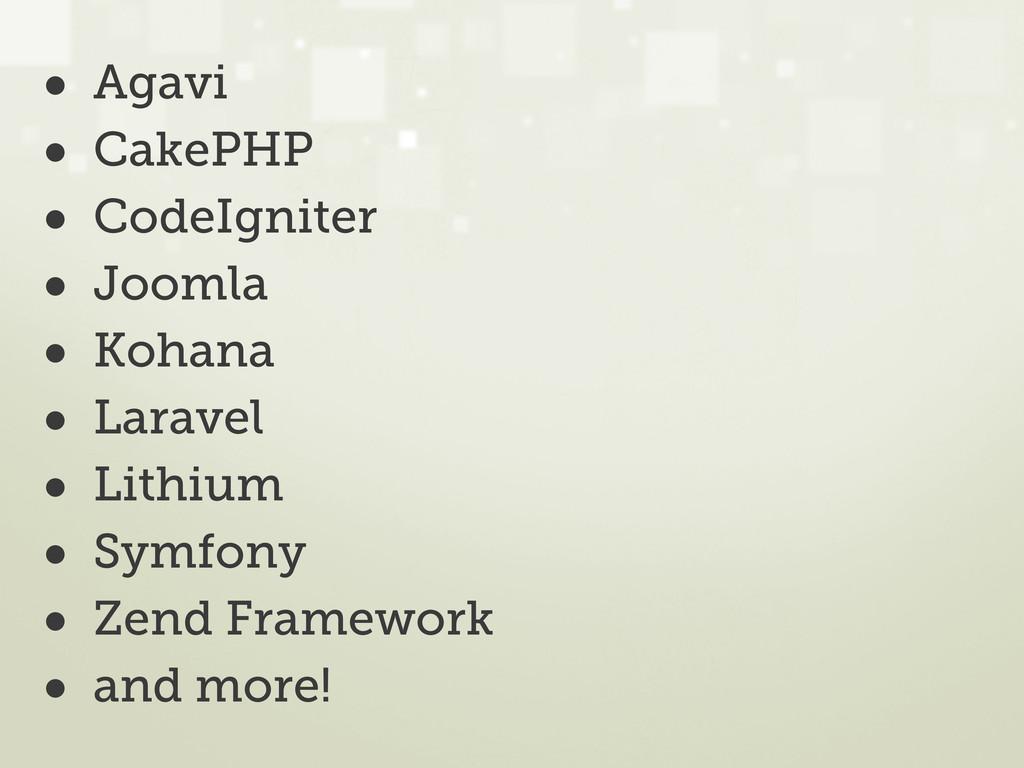 • Agavi • CakePHP • CodeIgniter • Joomla • Koha...