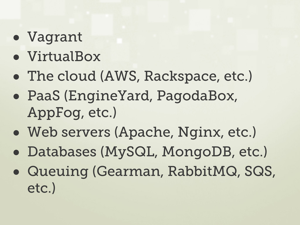 • Vagrant • VirtualBox • The cloud (AWS, Racksp...