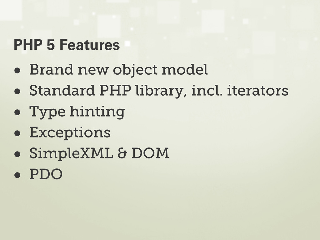 • Brand new object model • Standard PHP library...