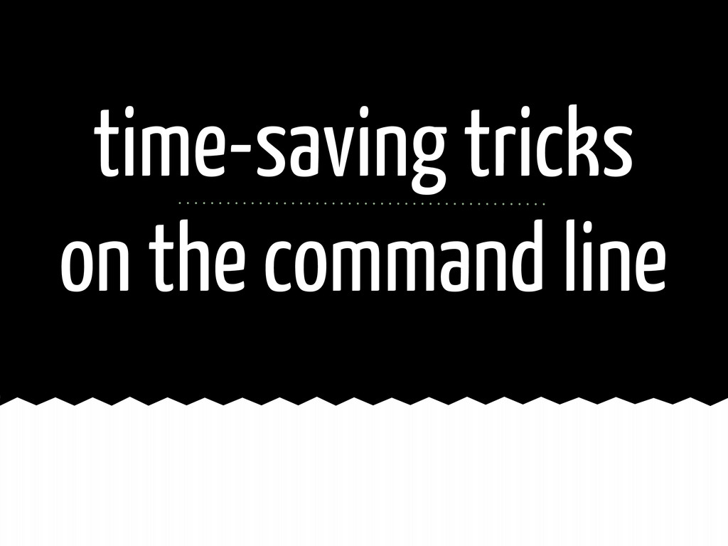 time-saving tricks on the command line