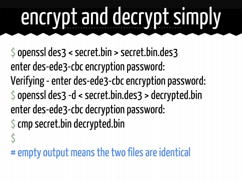 $ openssl des3 < secret.bin > secret.bin.des3 e...
