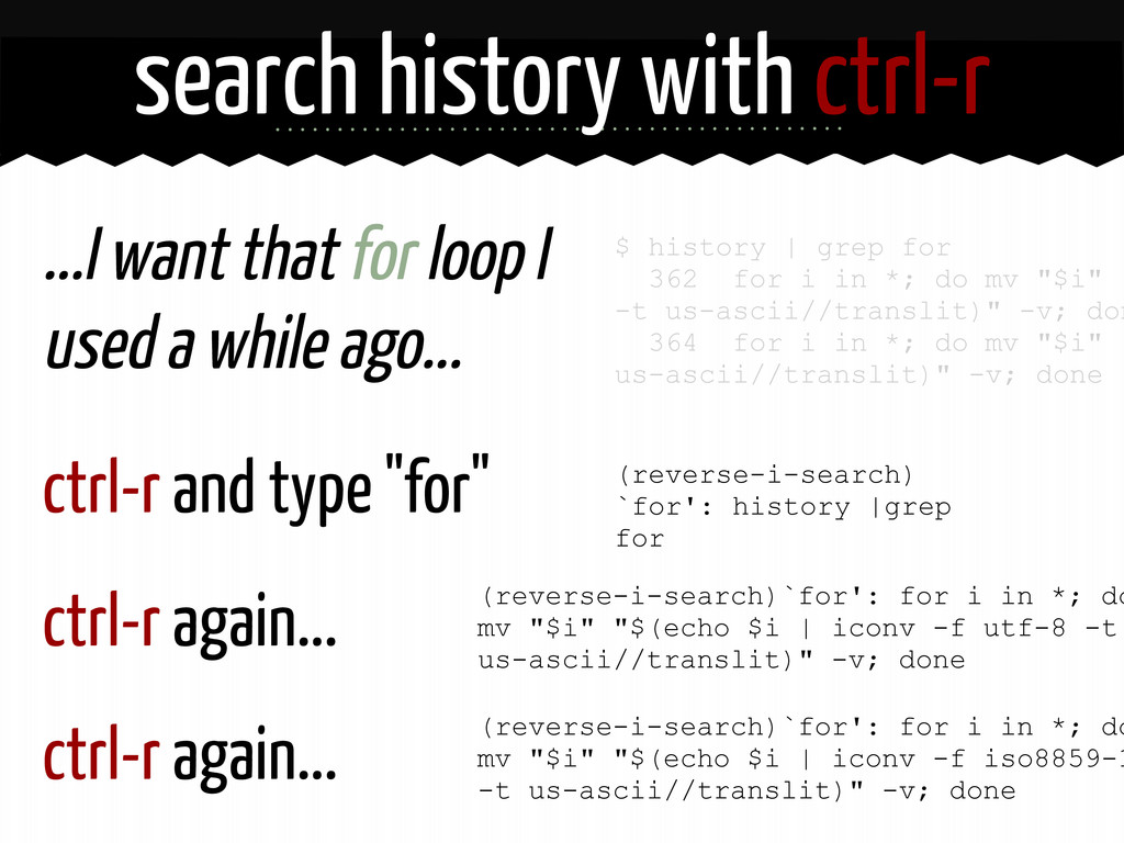 search history with ctrl-r ...I want that for l...