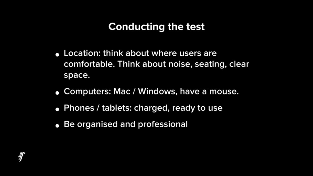 Conducting the test • Location: think about whe...