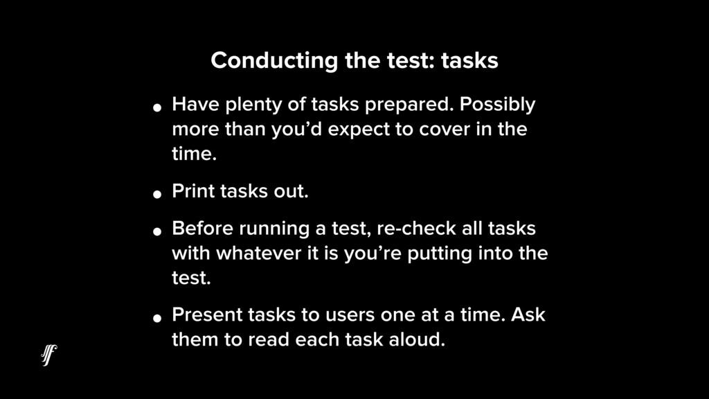 Conducting the test: tasks • Have plenty of tas...