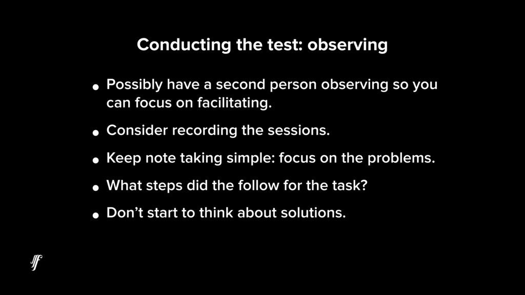 Conducting the test: observing • Possibly have ...