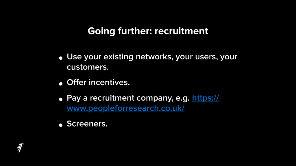 Going further: recruitment • Use your existing ...