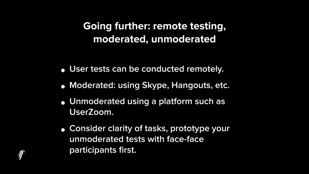 Going further: remote testing, moderated, unmod...