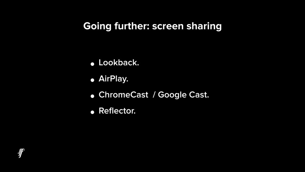 Going further: screen sharing • Lookback. • Air...