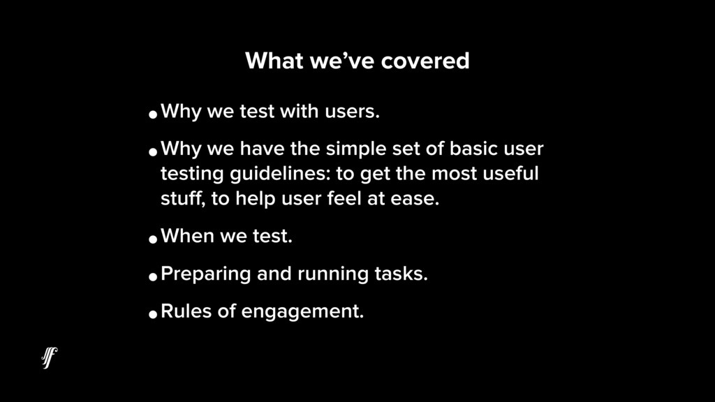 •Why we test with users. •Why we have the simpl...