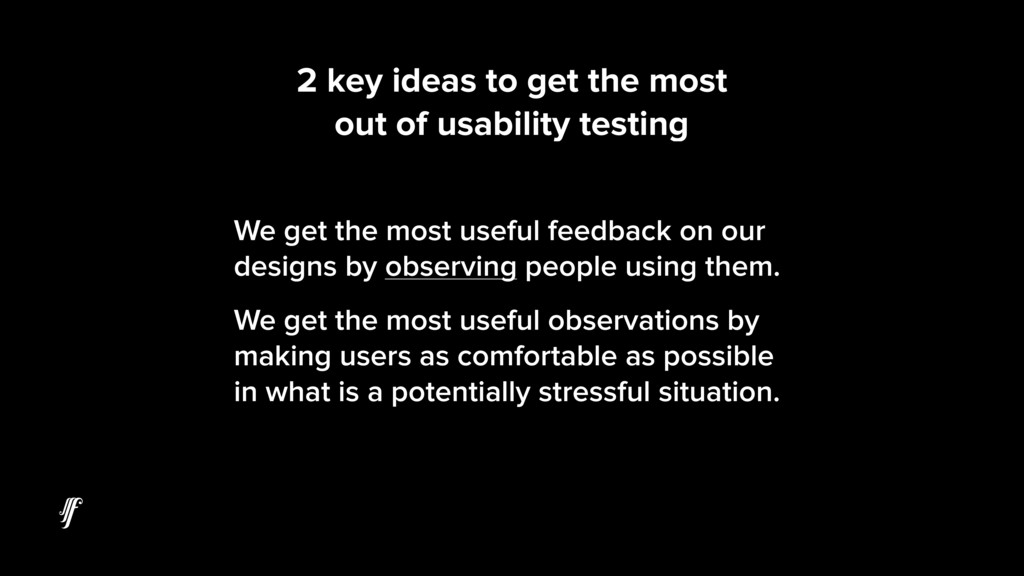 2 key ideas to get the most out of usability te...