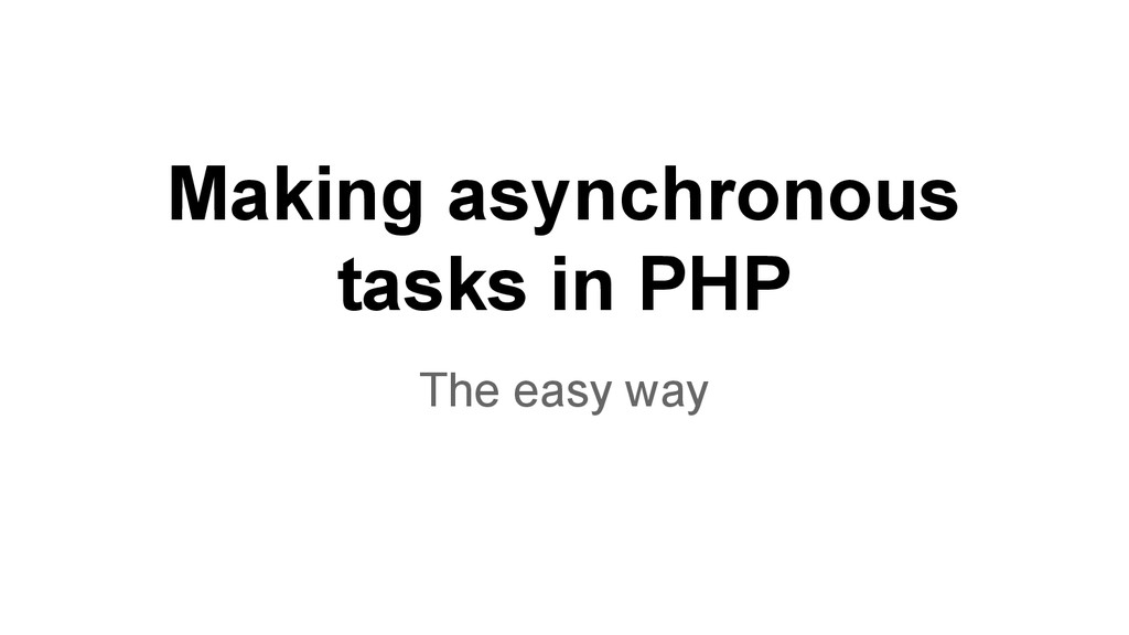 Making asynchronous tasks in PHP The easy way