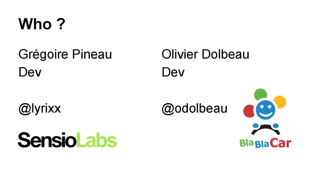 Olivier Dolbeau Dev @odolbeau Who ? Grégoire Pi...