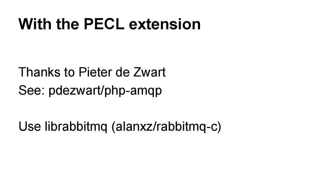 With the PECL extension Thanks to Pieter de Zwa...