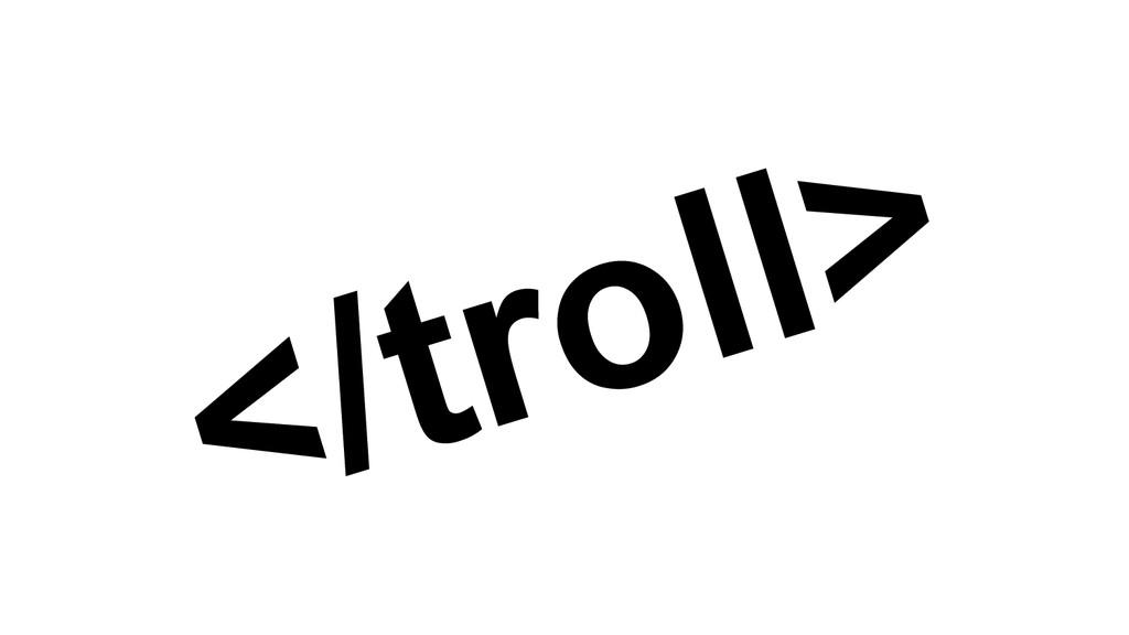 </troll>