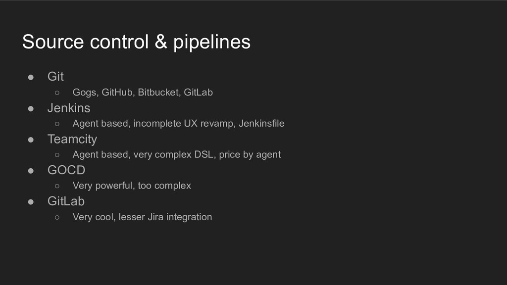 Source control & pipelines ● Git ○ Gogs, GitHub...