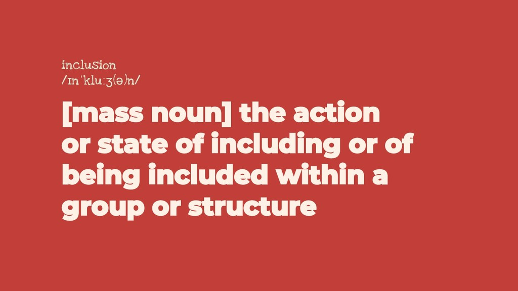[mass noun] the action or state of including or...