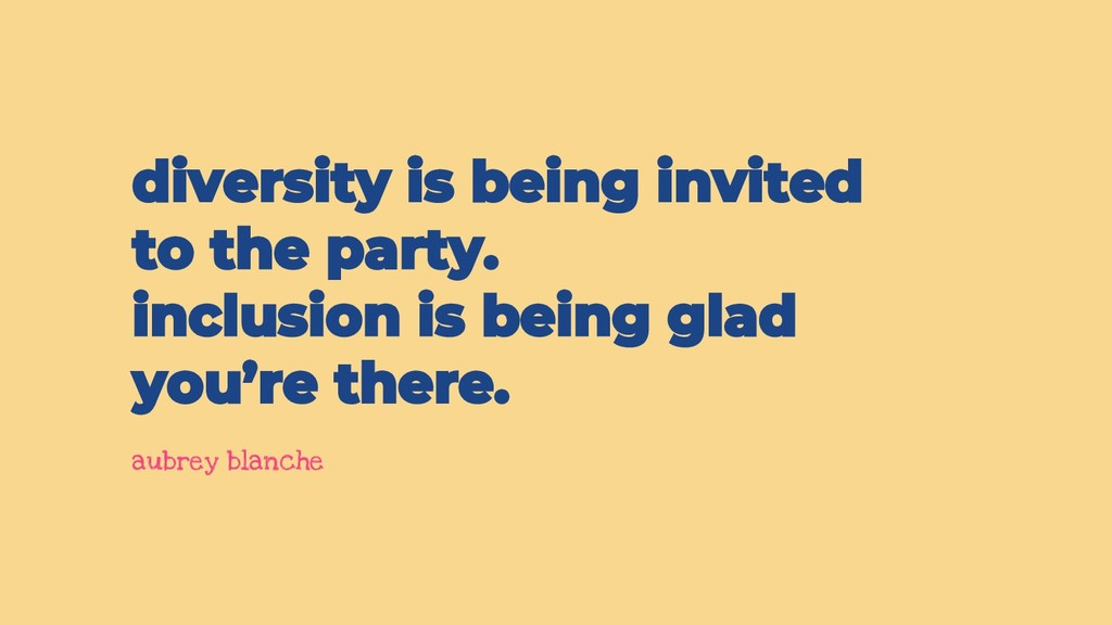 diversity is being invited to the party. inclus...