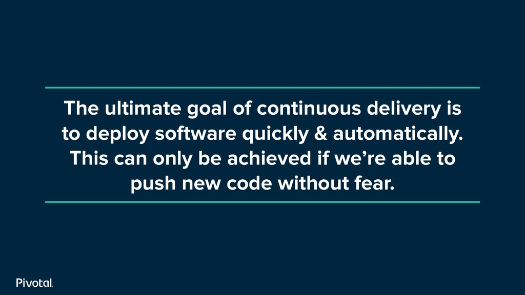 The ultimate goal of continuous delivery is to ...