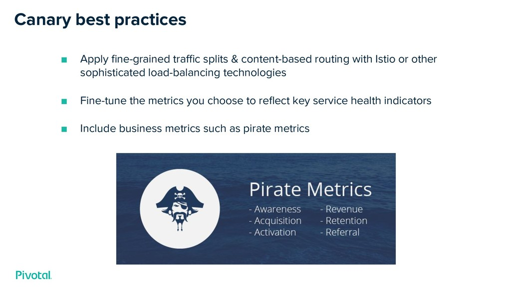 Canary best practices ■ Apply fine-grained traffic...