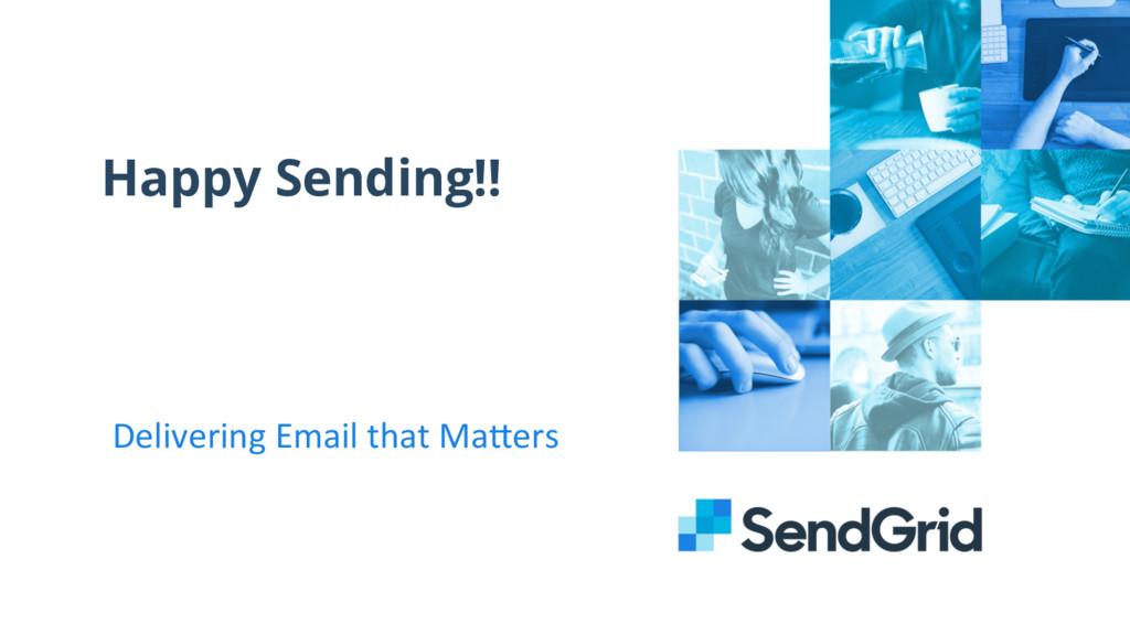 Happy Sending!! Delivering Email that ...