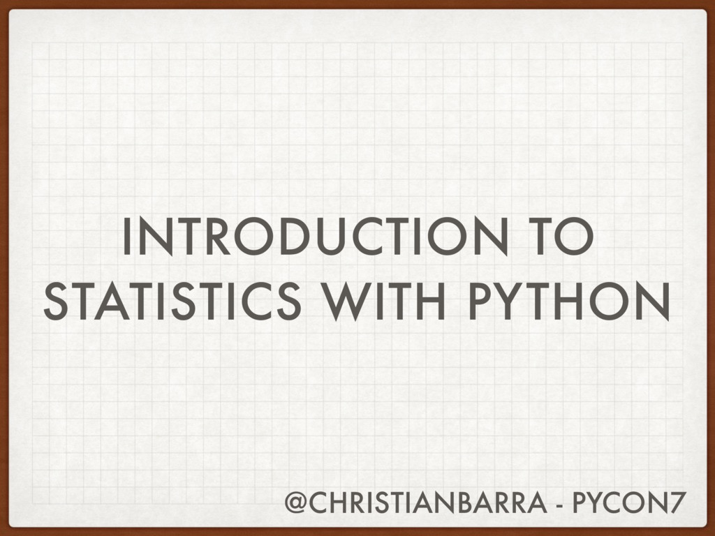 INTRODUCTION TO STATISTICS WITH PYTHON @CHRISTI...