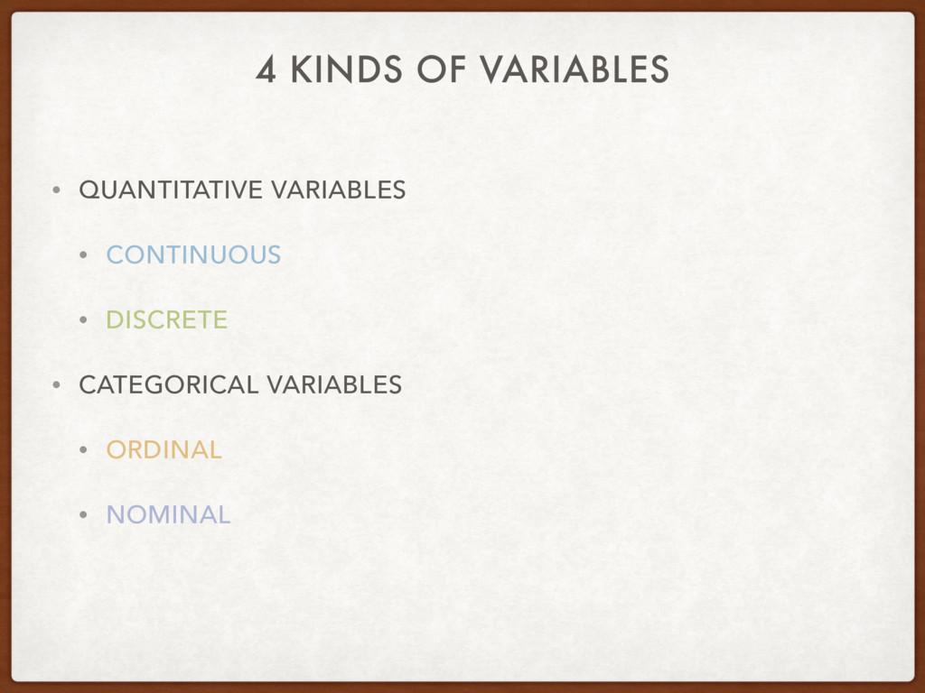 4 KINDS OF VARIABLES • QUANTITATIVE VARIABLES •...