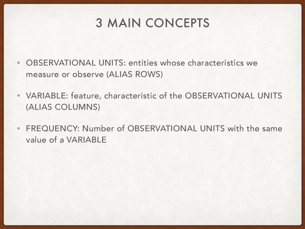 3 MAIN CONCEPTS • OBSERVATIONAL UNITS: entities...