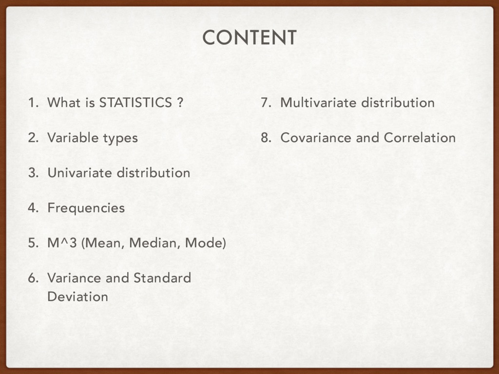 CONTENT 1. What is STATISTICS ? 2. Variable typ...