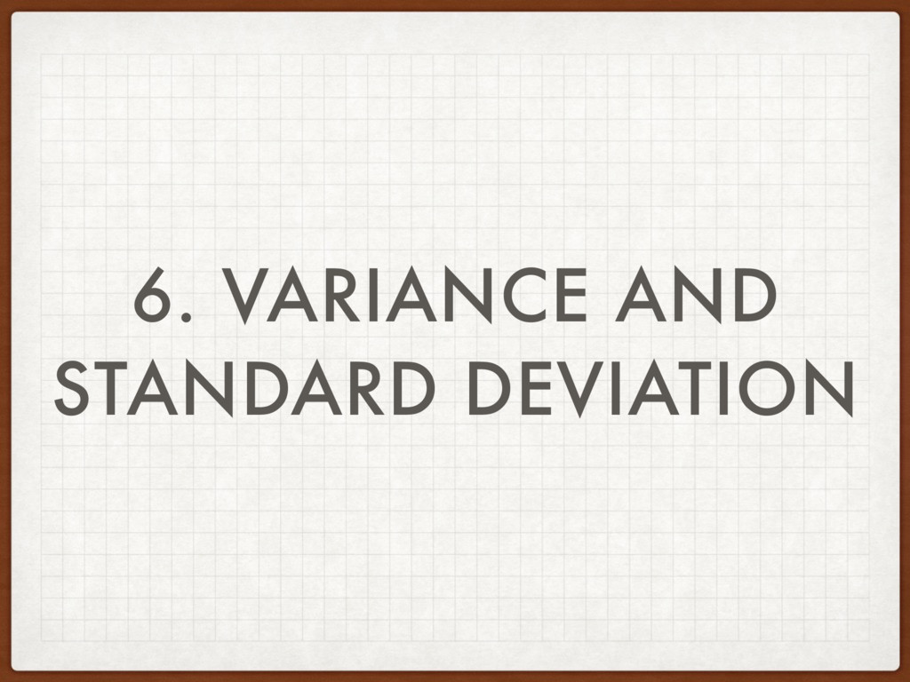 6. VARIANCE AND STANDARD DEVIATION