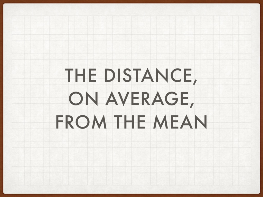 THE DISTANCE, ON AVERAGE, FROM THE MEAN