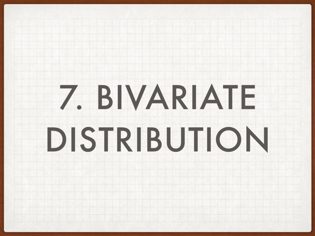 7. BIVARIATE DISTRIBUTION