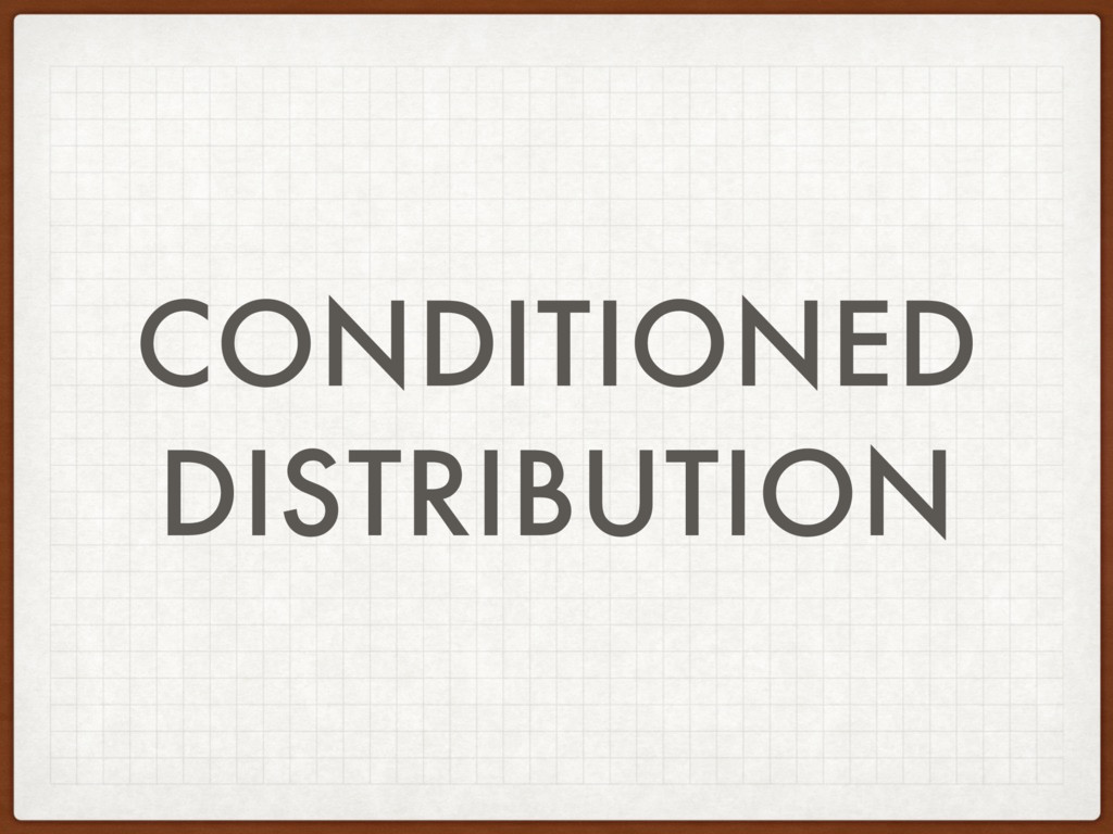 CONDITIONED DISTRIBUTION