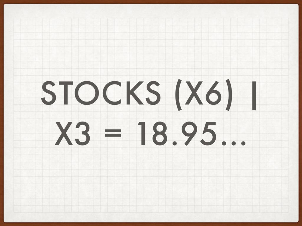 STOCKS (X6) | X3 = 18.95…