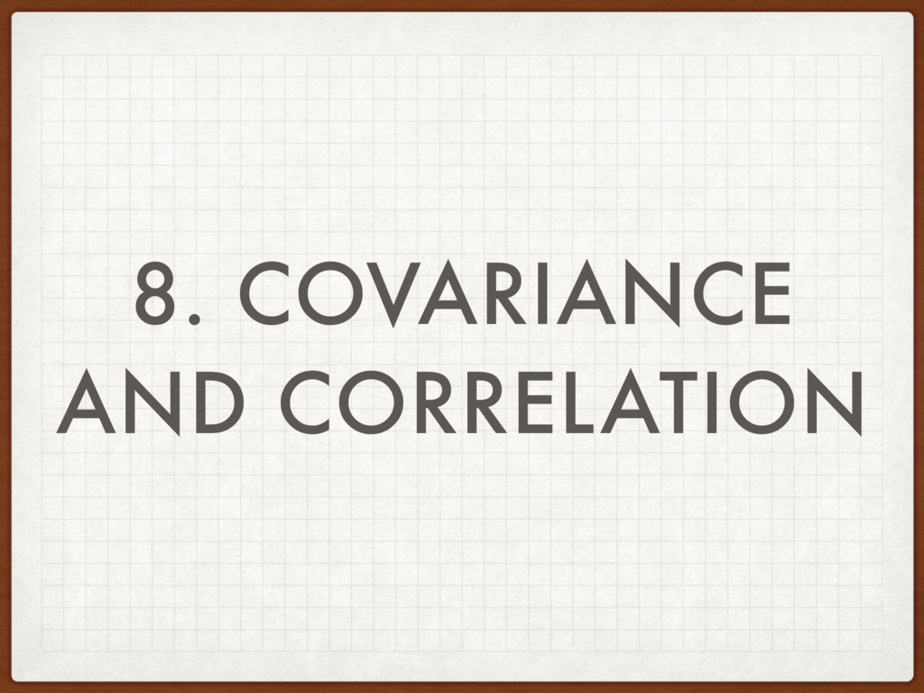 8. COVARIANCE AND CORRELATION