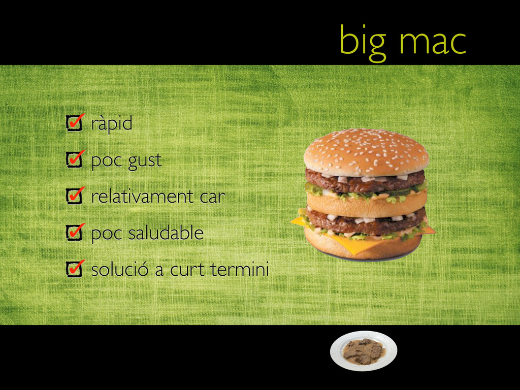 big mac ràpid poc gust relativament car poc sal...