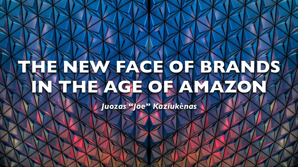 THE NEW FACE OF BRANDS IN THE AGE OF AMAZON Juo...