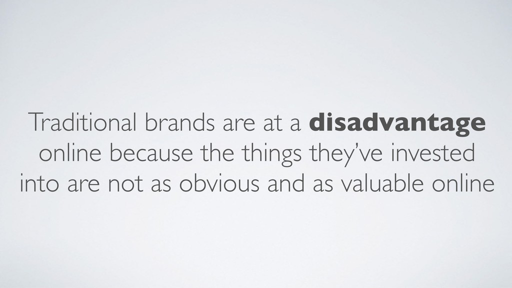 Traditional brands are at a disadvantage online...