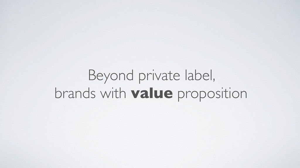 Beyond private label, brands with value proposi...
