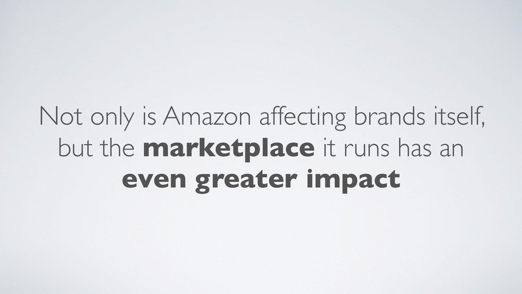Not only is Amazon affecting brands itself, but...