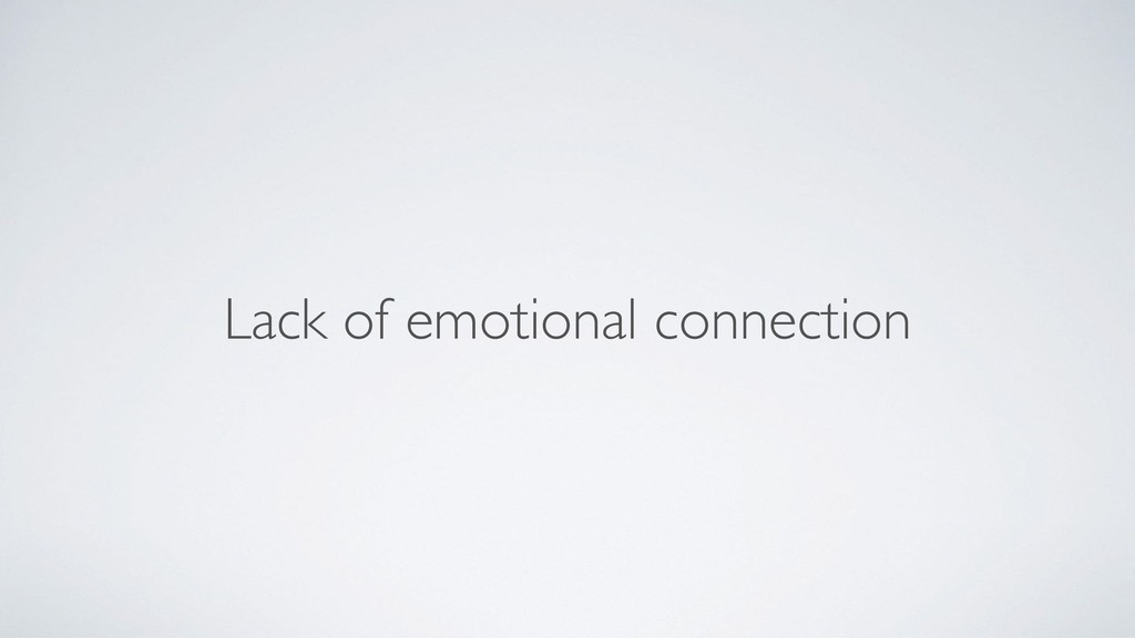Lack of emotional connection