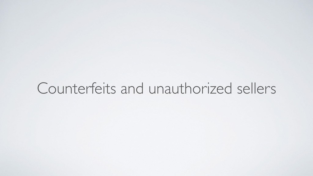 Counterfeits and unauthorized sellers